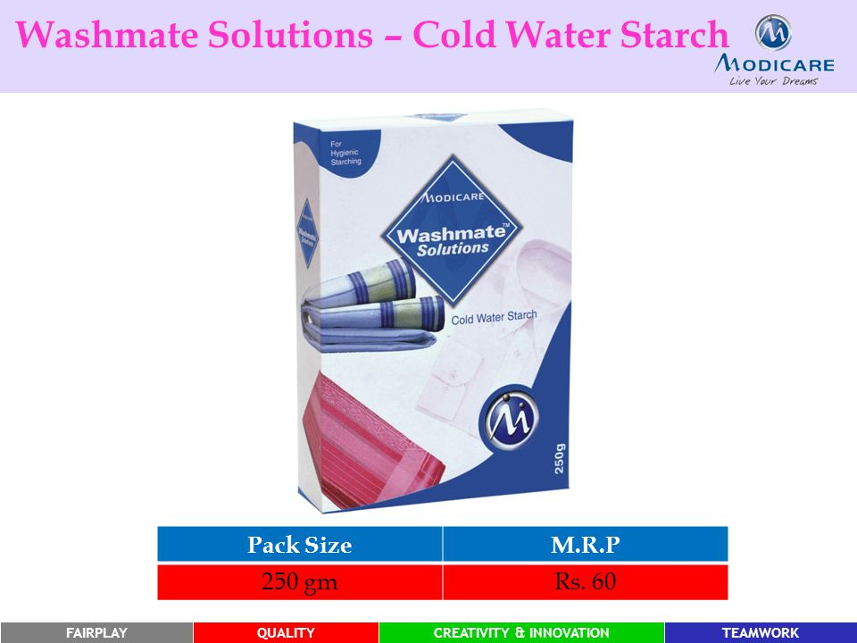 FAIRPLAYQUALITYCREATIVITY & INNOVATIONTEAMWORK Pack SizeM.R.P 250 gmRs. 60 Washmate Solutions – Cold Water Starch