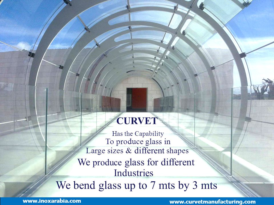 www.curvetmanufacturing.com CURVET Has the Capability To produce glass in Large sizes & different shapes We produce glass for different Industries www