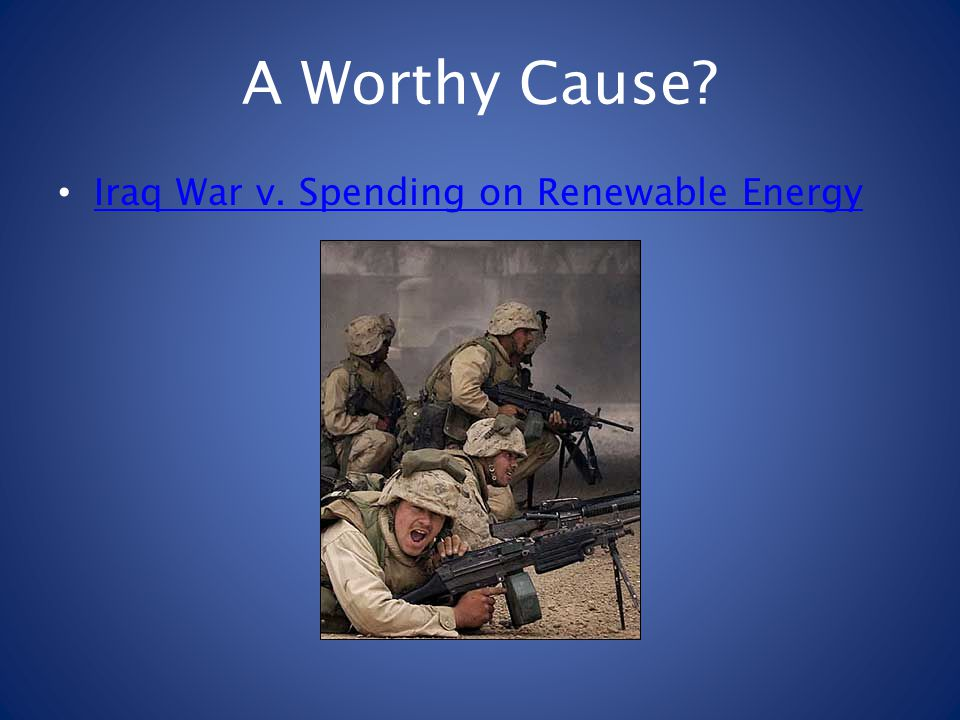 A Worthy Cause? Iraq War v. Spending on Renewable Energy