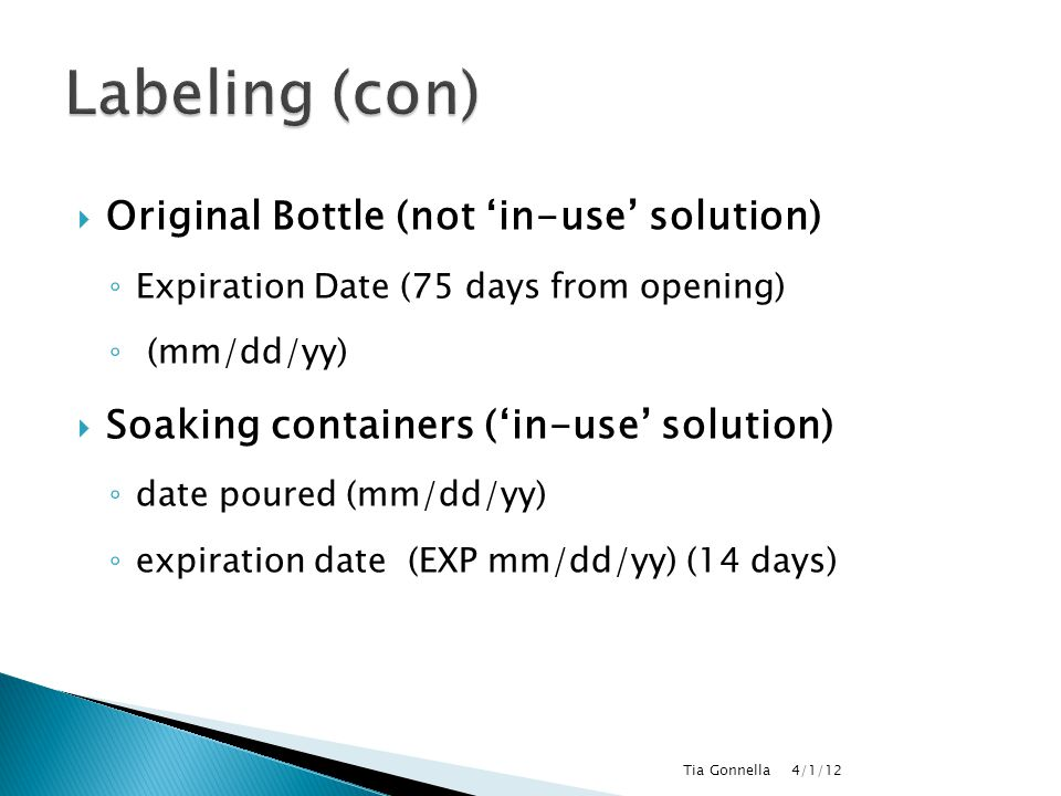  Original Bottle (not 'in-use' solution) ◦ Expiration Date (75 days from opening) ◦ (mm/dd/yy)  Soaking containers ('in-use' solution) ◦ date poured