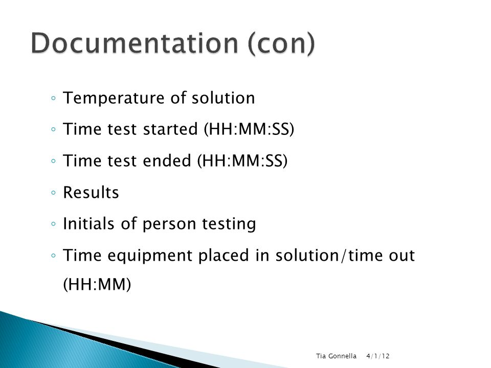 ◦ Temperature of solution ◦ Time test started (HH:MM:SS) ◦ Time test ended (HH:MM:SS) ◦ Results ◦ Initials of person testing ◦ Time equipment placed i
