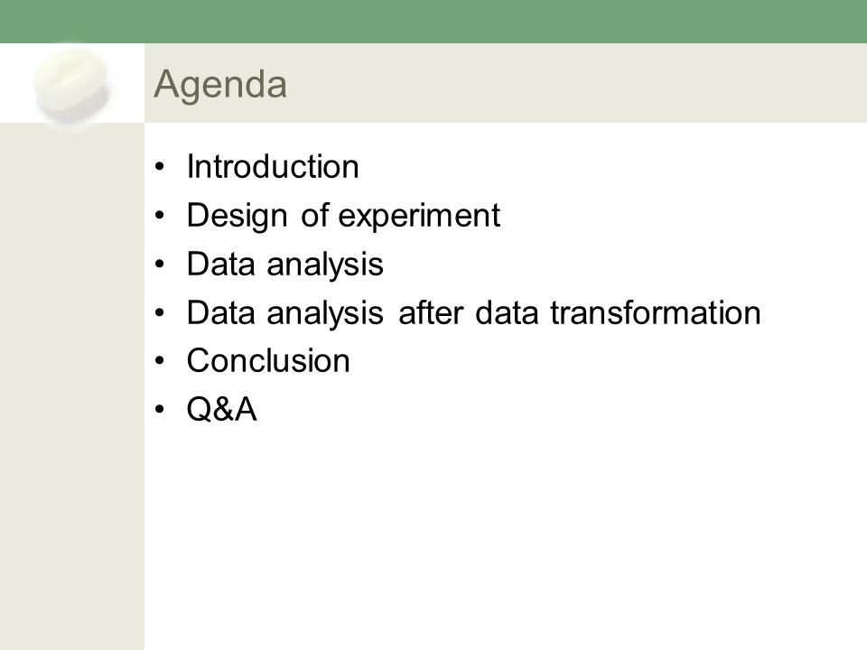 Agenda Introduction Design of experiment Data analysis Data analysis after data transformation Conclusion Q&A