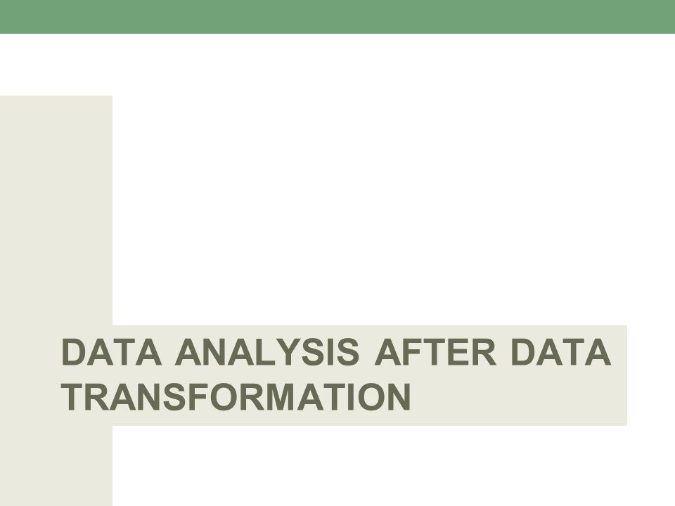 DATA ANALYSIS AFTER DATA TRANSFORMATION