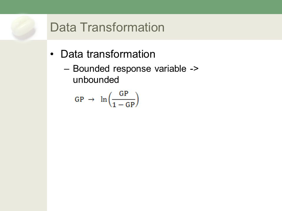 Data Transformation Data transformation –Bounded response variable -> unbounded
