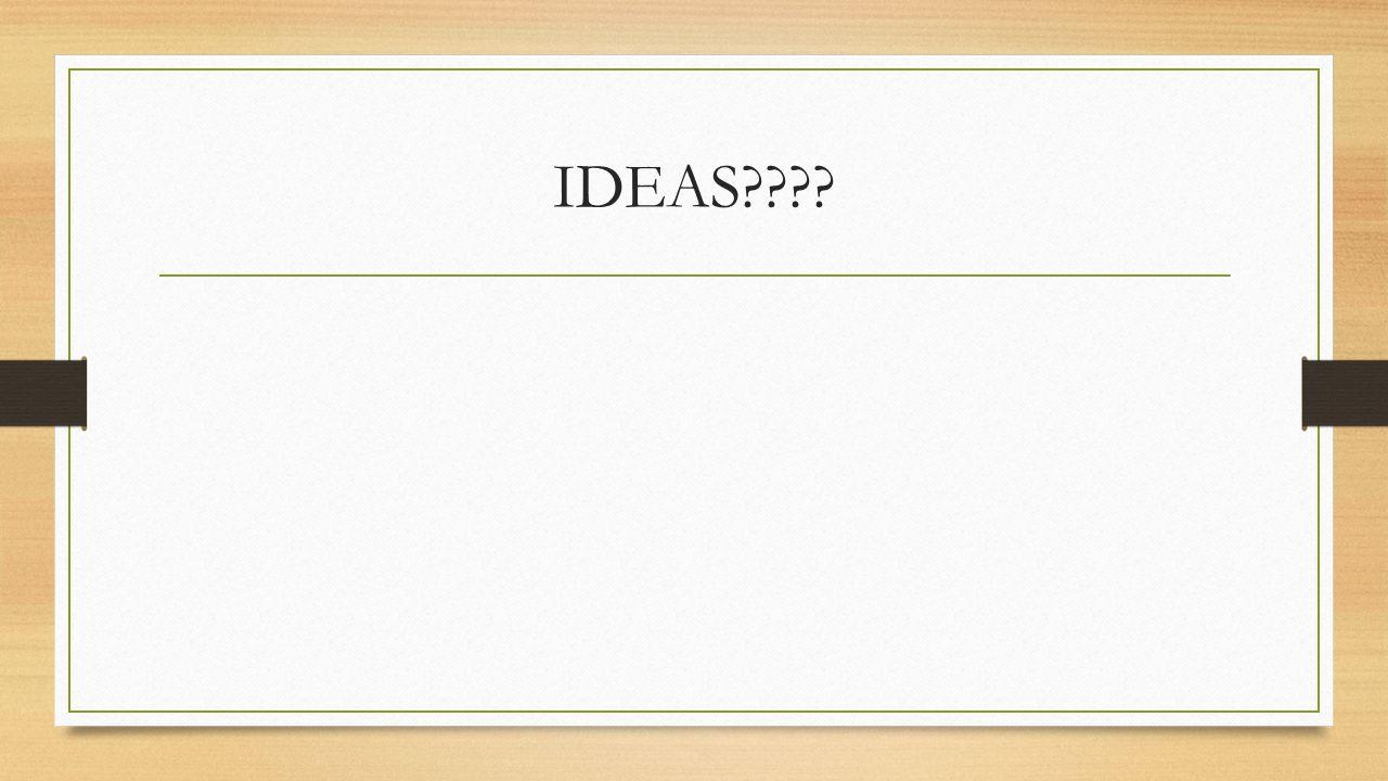 IDEAS????