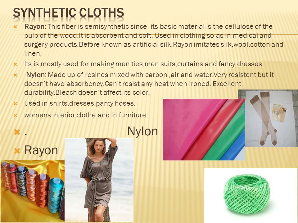  Rayon: This fiber is semisynthetic since its basic material is the cellulose of the pulp of the wood.It is absorbent and soft.