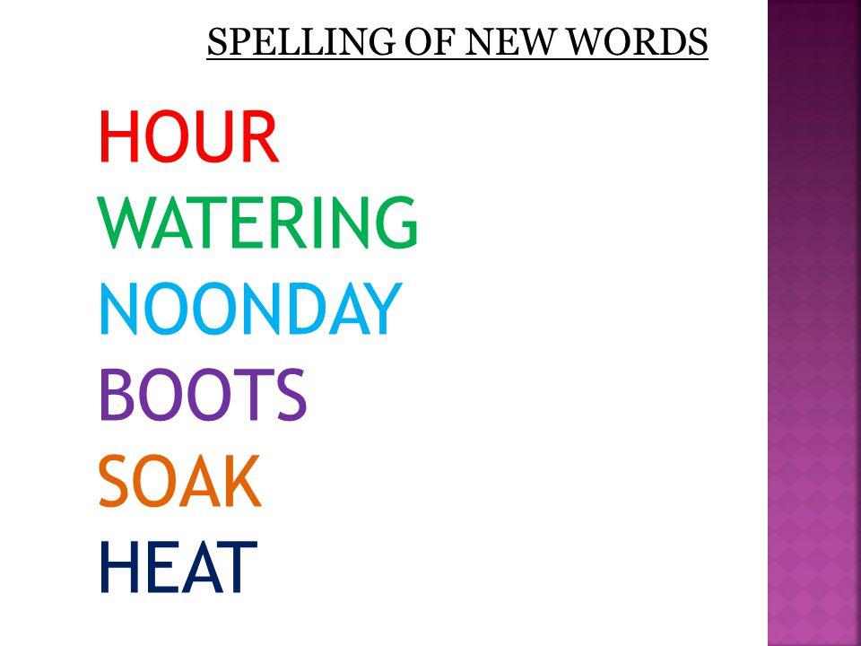 SPELLING OF NEW WORDS HOUR WATERING NOONDAY BOOTS SOAK HEAT