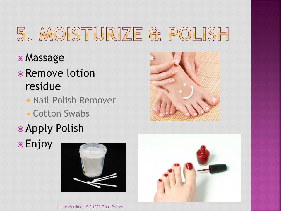  Massage  Remove lotion residue  Nail Polish Remover  Cotton Swabs  Apply Polish  Enjoy Joelle Merriman CIS 1020 Final Project