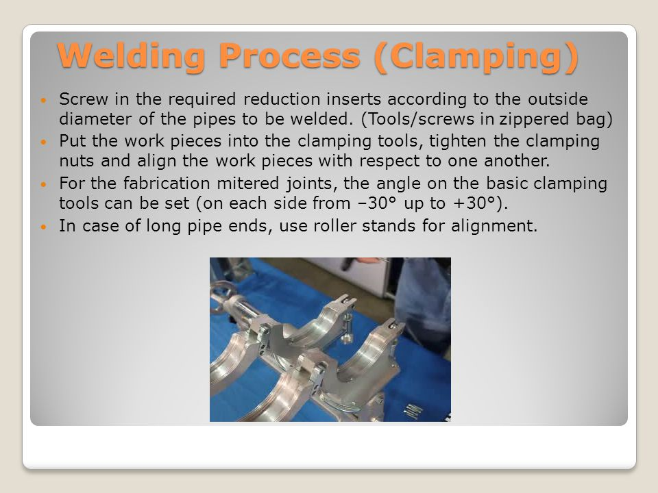 Welding Process (Clamping) Screw in the required reduction inserts according to the outside diameter of the pipes to be welded. (Tools/screws in zippe