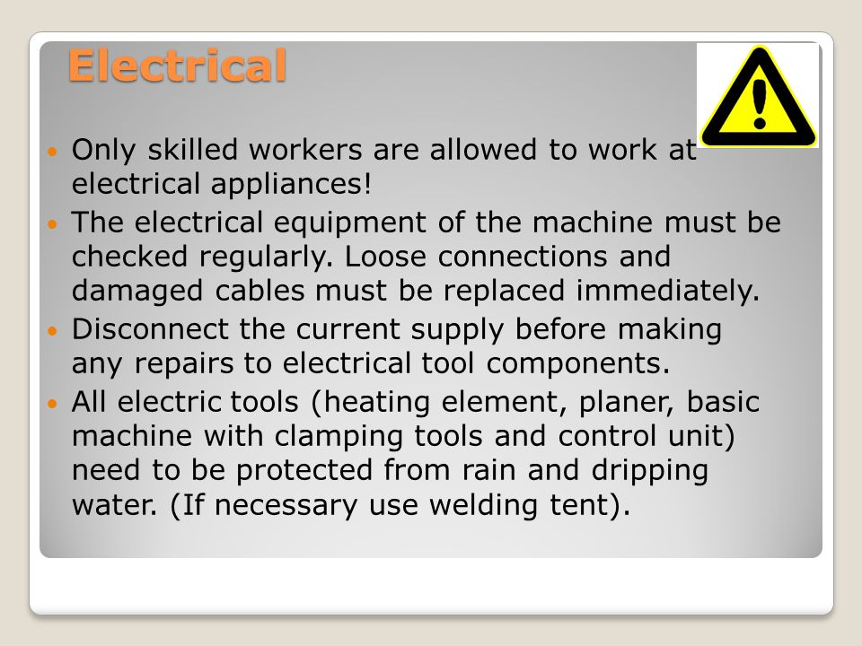 Electrical Only skilled workers are allowed to work at electrical appliances.