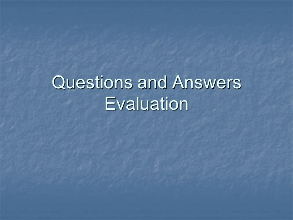 Questions and Answers Evaluation