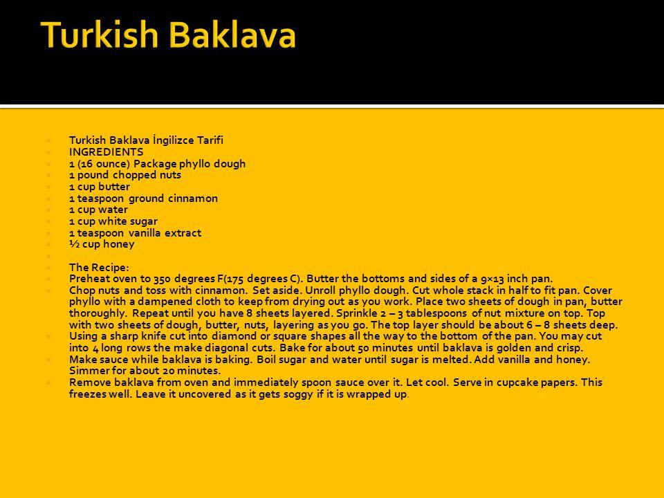  Turkish Baklava İngilizce Tarifi  INGREDIENTS  1 (16 ounce) Package phyllo dough  1 pound chopped nuts  1 cup butter  1 teaspoon ground cinnamo