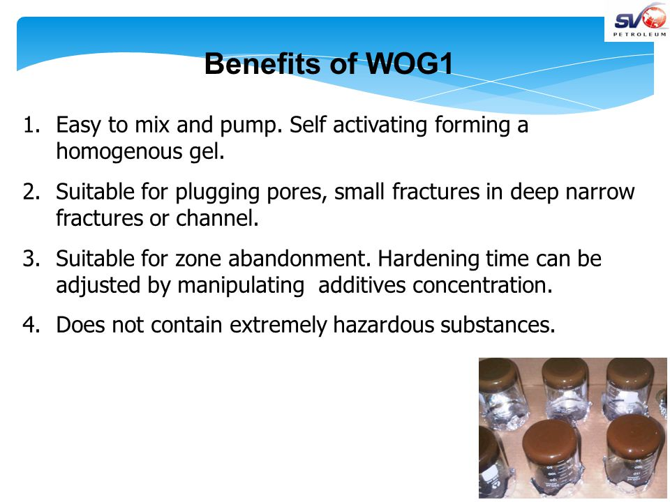 Benefits of WOG1 1.Easy to mix and pump. Self activating forming a homogenous gel.