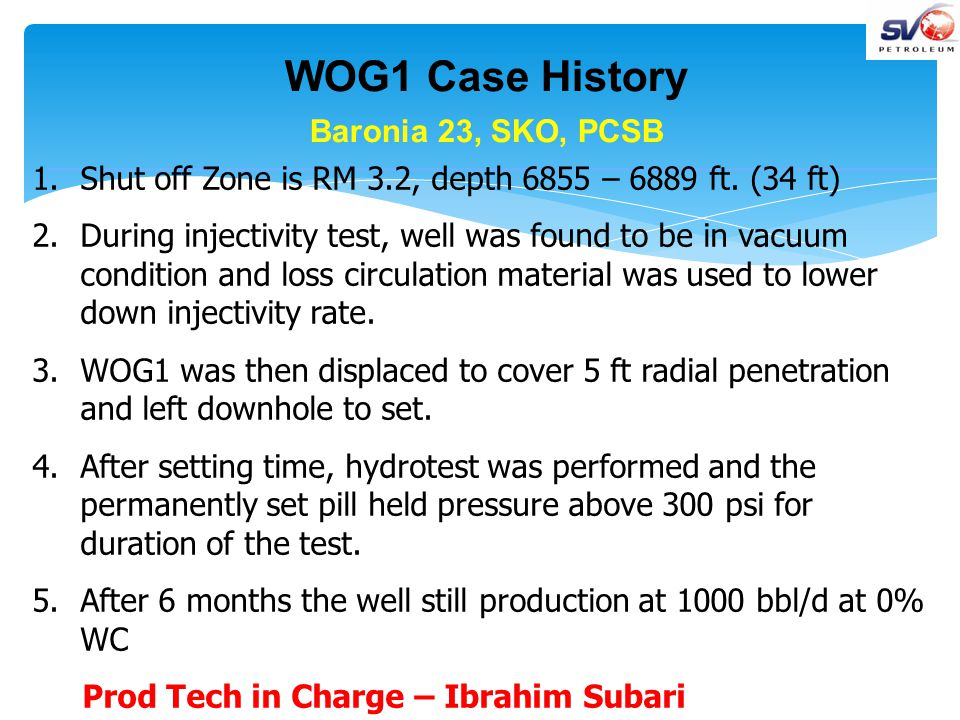 WOG1 Case History Baronia 23, SKO, PCSB 1.Shut off Zone is RM 3.2, depth 6855 – 6889 ft.