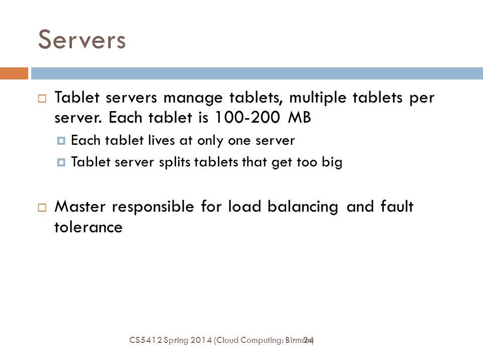 24 Servers  Tablet servers manage tablets, multiple tablets per server. Each tablet is 100-200 MB  Each tablet lives at only one server  Tablet ser