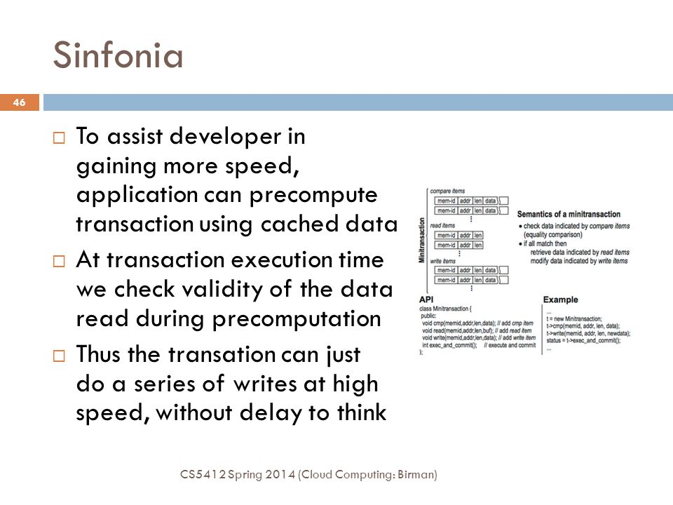 Sinfonia 46  To assist developer in gaining more speed, application can precompute transaction using cached data  At transaction execution time we c