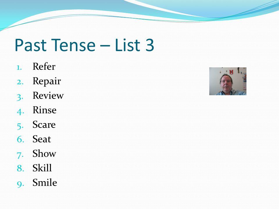 Past Tense – List 3 1.Refer [d] 2. Repair [d] 3. Review [d] 4.