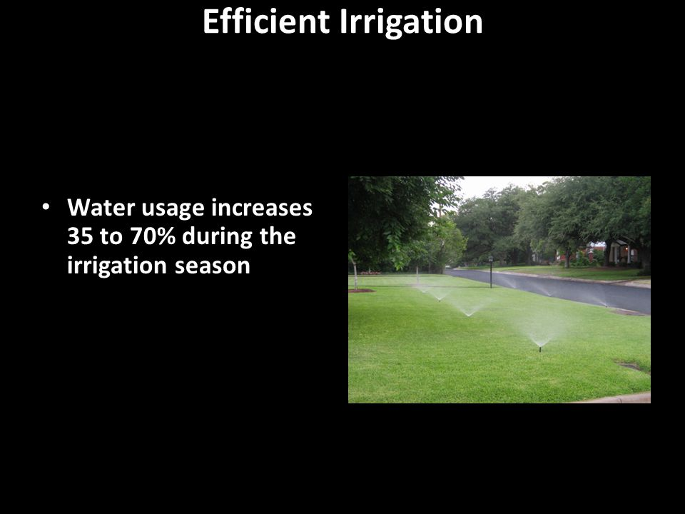 Efficient Irrigation Water usage increases 35 to 70% during the irrigation season