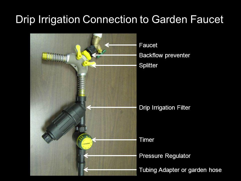 Drip Irrigation Connection to Garden Faucet Filter Faucet Backflow preventer Splitter Drip Irrigation Filter Timer Pressure Regulator Tubing Adapter or garden hose