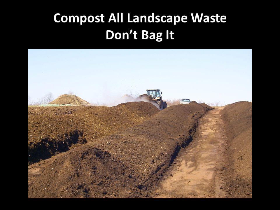Compost All Landscape Waste Don't Bag It