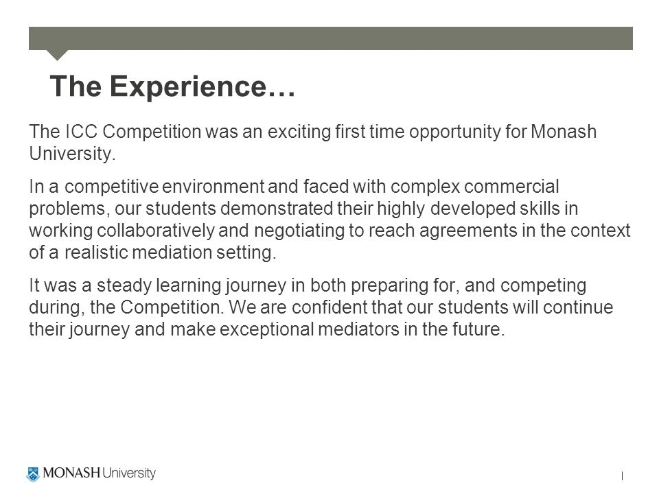 The Experience… The ICC Competition was an exciting first time opportunity for Monash University.