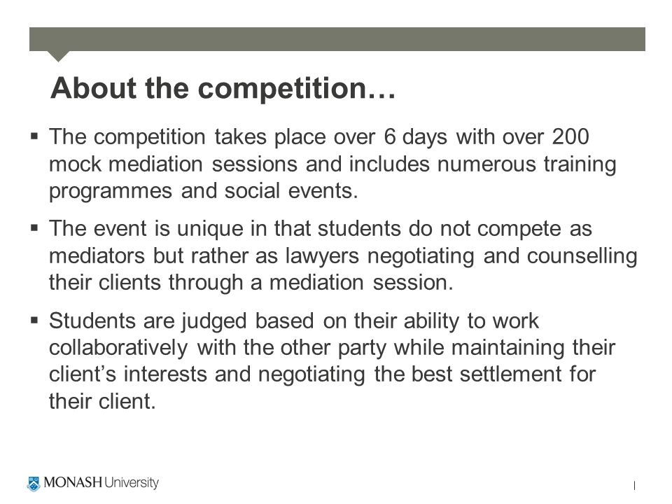 About the competition…  The competition takes place over 6 days with over 200 mock mediation sessions and includes numerous training programmes and social events.