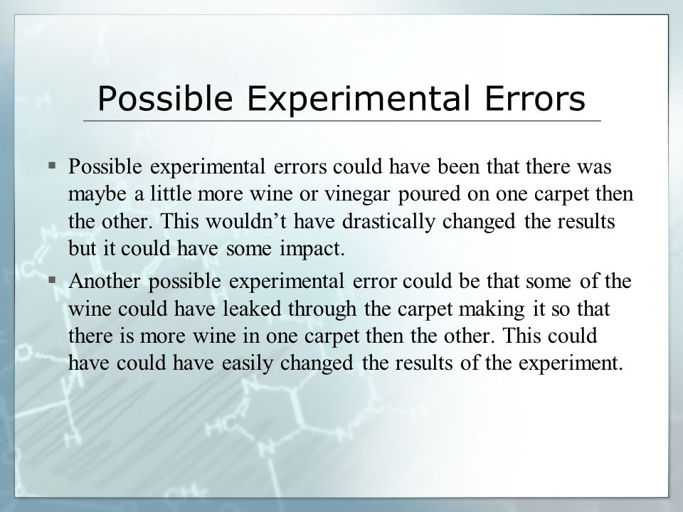 Possible Experimental Errors  Possible experimental errors could have been that there was maybe a little more wine or vinegar poured on one carpet then the other.