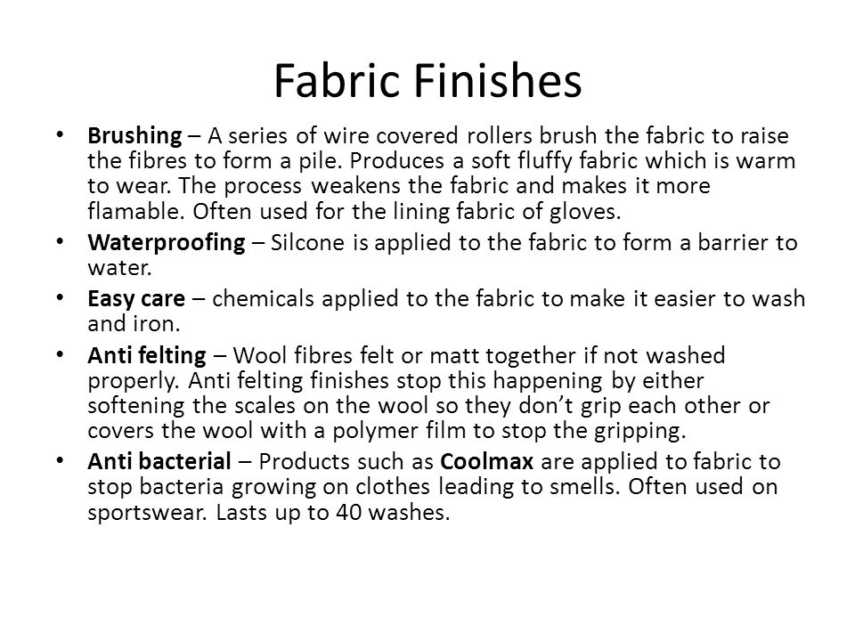 Fabric Finishes Brushing – A series of wire covered rollers brush the fabric to raise the fibres to form a pile.