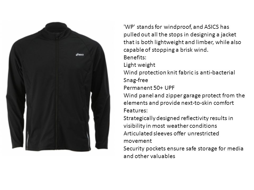 WP stands for windproof, and ASICS has pulled out all the stops in designing a jacket that is both lightweight and limber, while also capable of stopping a brisk wind.
