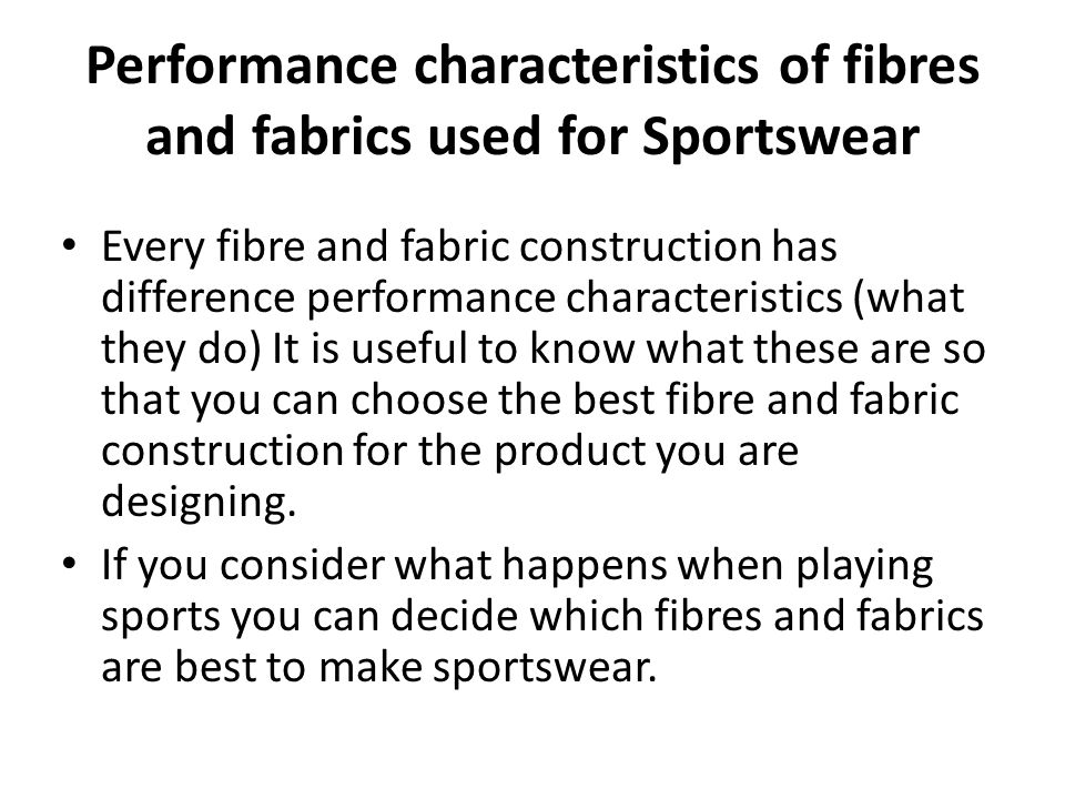 Performance characteristics of fibres and fabrics used for Sportswear Every fibre and fabric construction has difference performance characteristics (