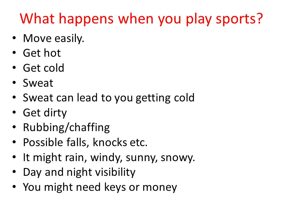 What happens when you play sports. Move easily.