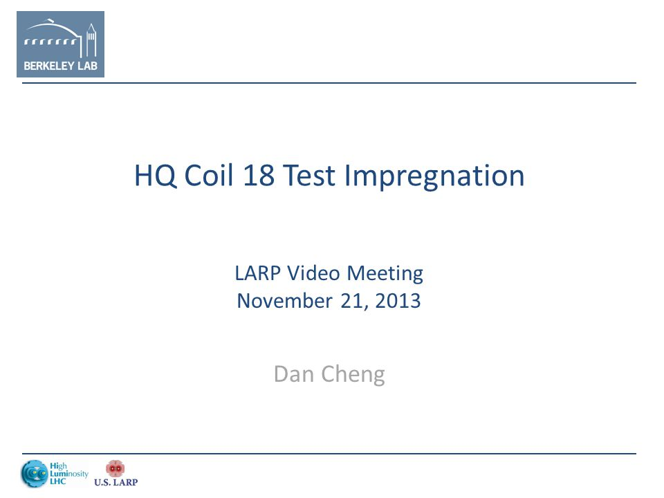 HQ Coil 18 Test Impregnation LARP Video Meeting November 21, 2013 Dan Cheng
