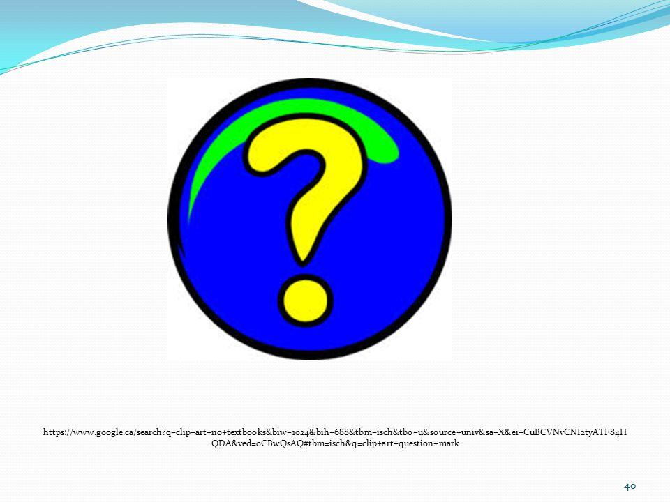 https://www.google.ca/search?q=clip+art+no+textbooks&biw=1024&bih=688&tbm=isch&tbo=u&source=univ&sa=X&ei=CuBCVNvCNI2tyATF84H QDA&ved=0CBwQsAQ#tbm=isch&q=clip+art+question+mark 40