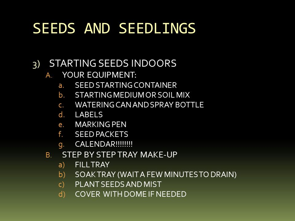 SEEDS AND SEEDLINGS 3) STARTING SEEDS INDOORS A.