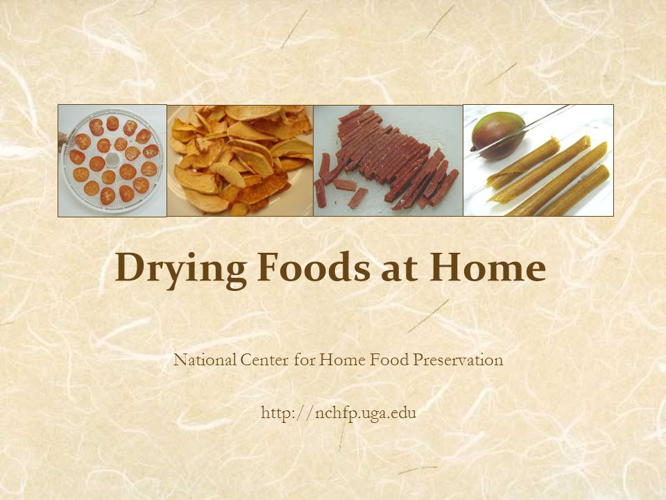 Drying Foods at Home National Center for Home Food Preservation http://nchfp.uga.edu