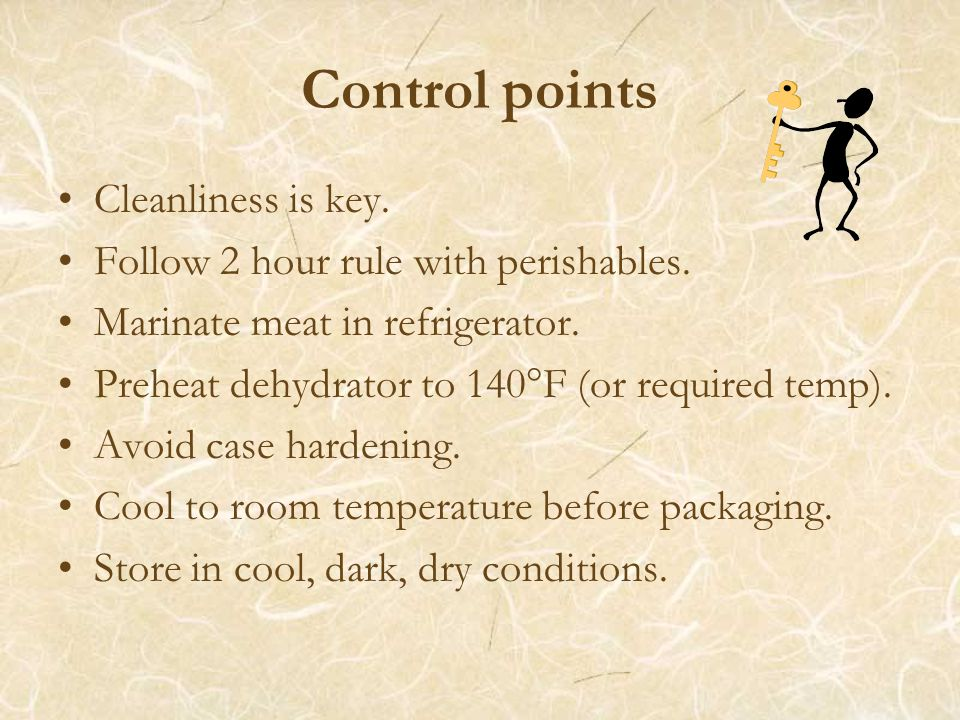 Control points Cleanliness is key. Follow 2 hour rule with perishables.