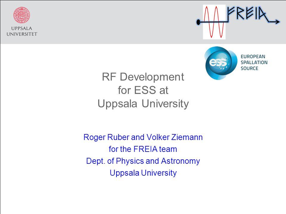 RF Development for ESS at Uppsala University Roger Ruber and Volker Ziemann for the FREIA team Dept.