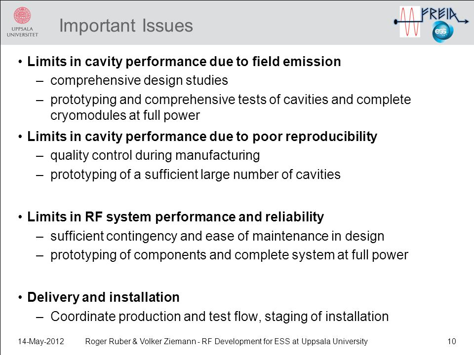 Important Issues Limits in cavity performance due to field emission –comprehensive design studies –prototyping and comprehensive tests of cavities and