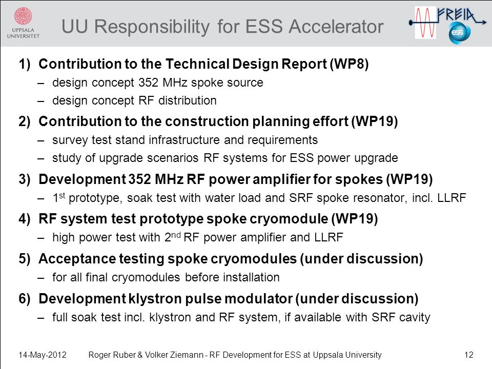 UU Responsibility for ESS Accelerator 1)Contribution to the Technical Design Report (WP8) –design concept 352 MHz spoke source –design concept RF dist