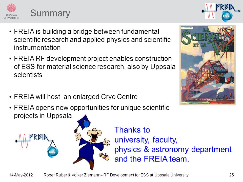 Summary FREIA is building a bridge between fundamental scientific research and applied physics and scientific instrumentation FREIA RF development pro