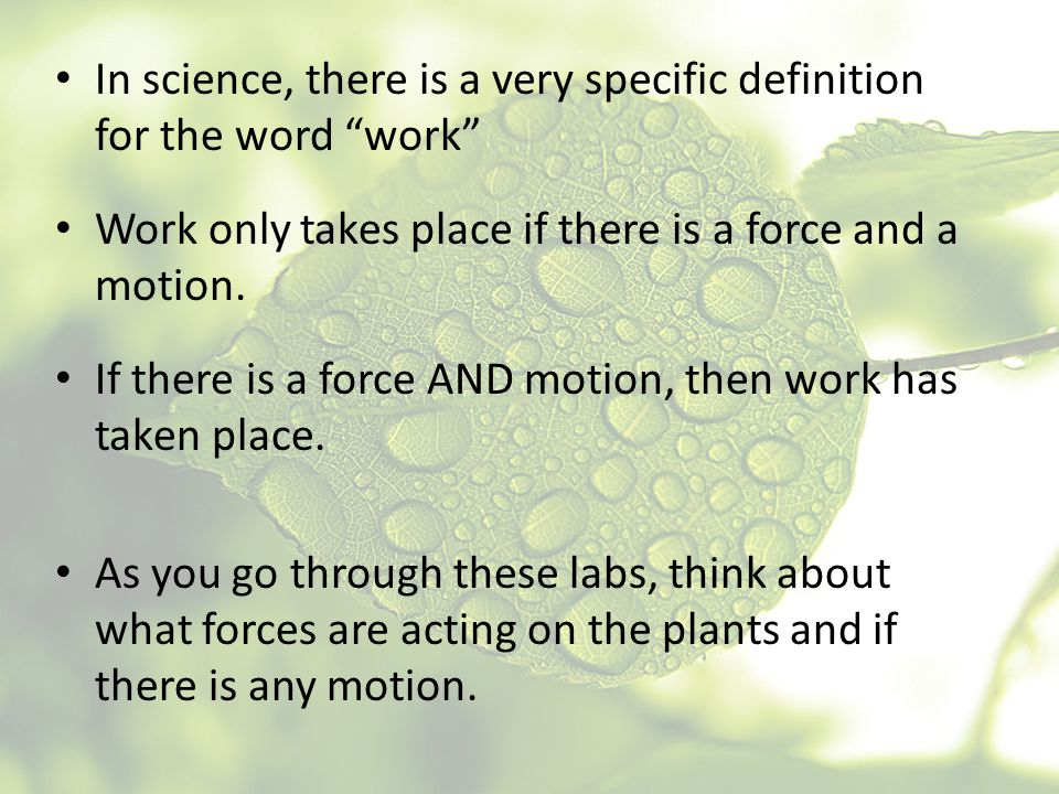 """In science, there is a very specific definition for the word """"work"""" Work only takes place if there is a force and a motion. As you go through these la"""