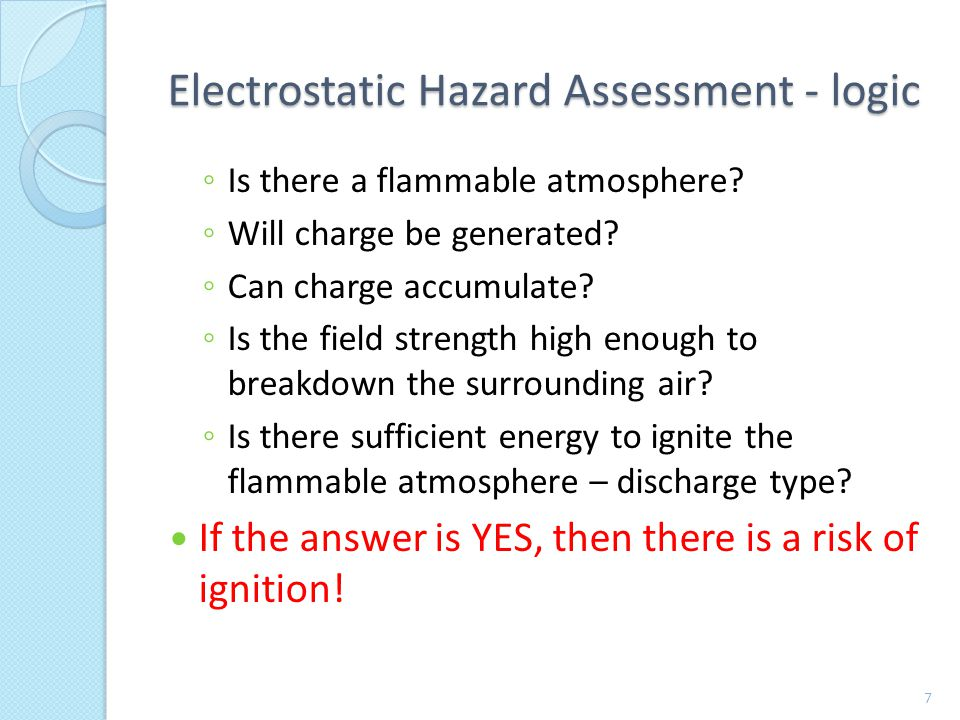 Electrostatic Hazard Assessment - logic ◦ Is there a flammable atmosphere.