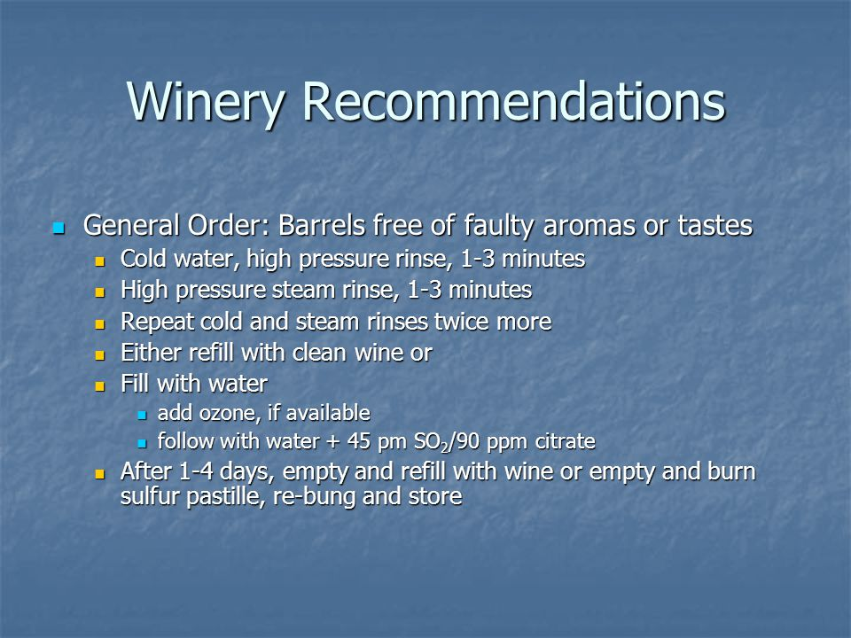 Winery Recommendations General Order: Barrels free of faulty aromas or tastes General Order: Barrels free of faulty aromas or tastes Cold water, high