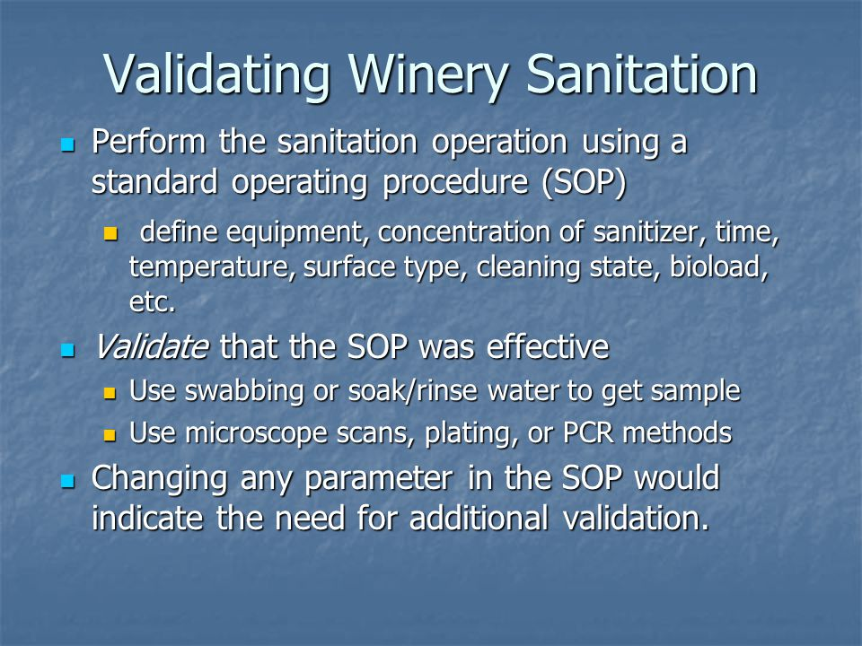 Validating Winery Sanitation Perform the sanitation operation using a standard operating procedure (SOP) Perform the sanitation operation using a stan