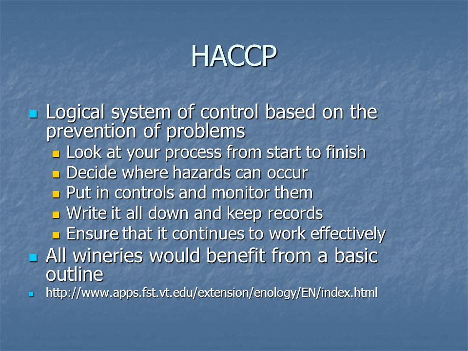 HACCP Logical system of control based on the prevention of problems Logical system of control based on the prevention of problems Look at your process