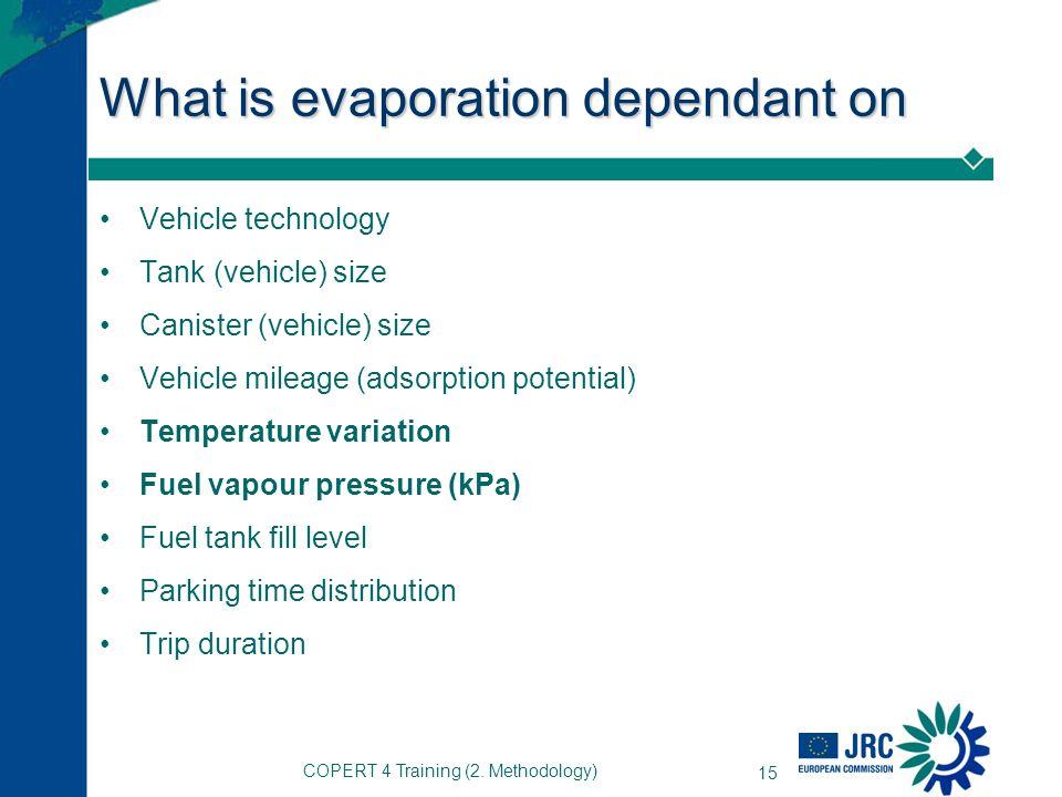 COPERT 4 Training (2. Methodology) 15 What is evaporation dependant on Vehicle technology Tank (vehicle) size Canister (vehicle) size Vehicle mileage