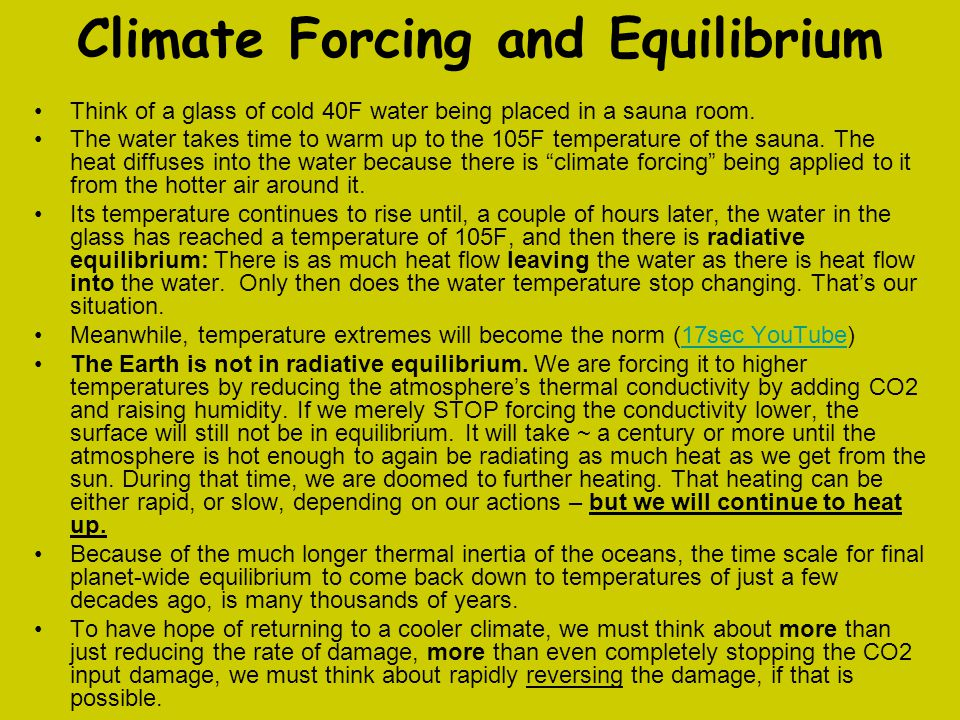 Climate Forcing and Equilibrium Think of a glass of cold 40F water being placed in a sauna room. The water takes time to warm up to the 105F temperatu