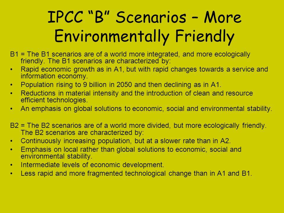 """IPCC """"B"""" Scenarios – More Environmentally Friendly B1 = The B1 scenarios are of a world more integrated, and more ecologically friendly. The B1 scenar"""