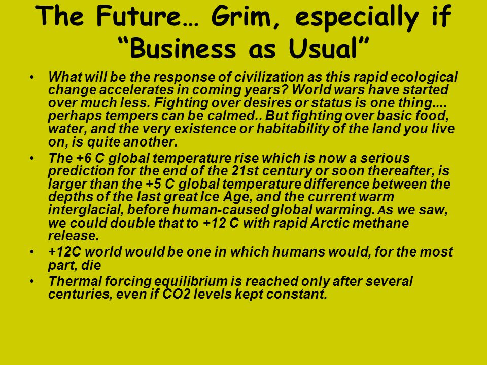 """The Future… Grim, especially if """"Business as Usual"""" What will be the response of civilization as this rapid ecological change accelerates in coming ye"""