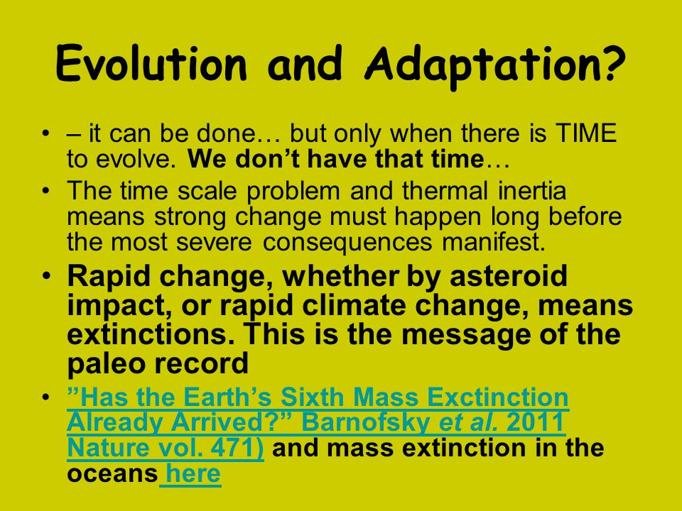 Evolution and Adaptation? – it can be done… but only when there is TIME to evolve. We don't have that time… The time scale problem and thermal inertia